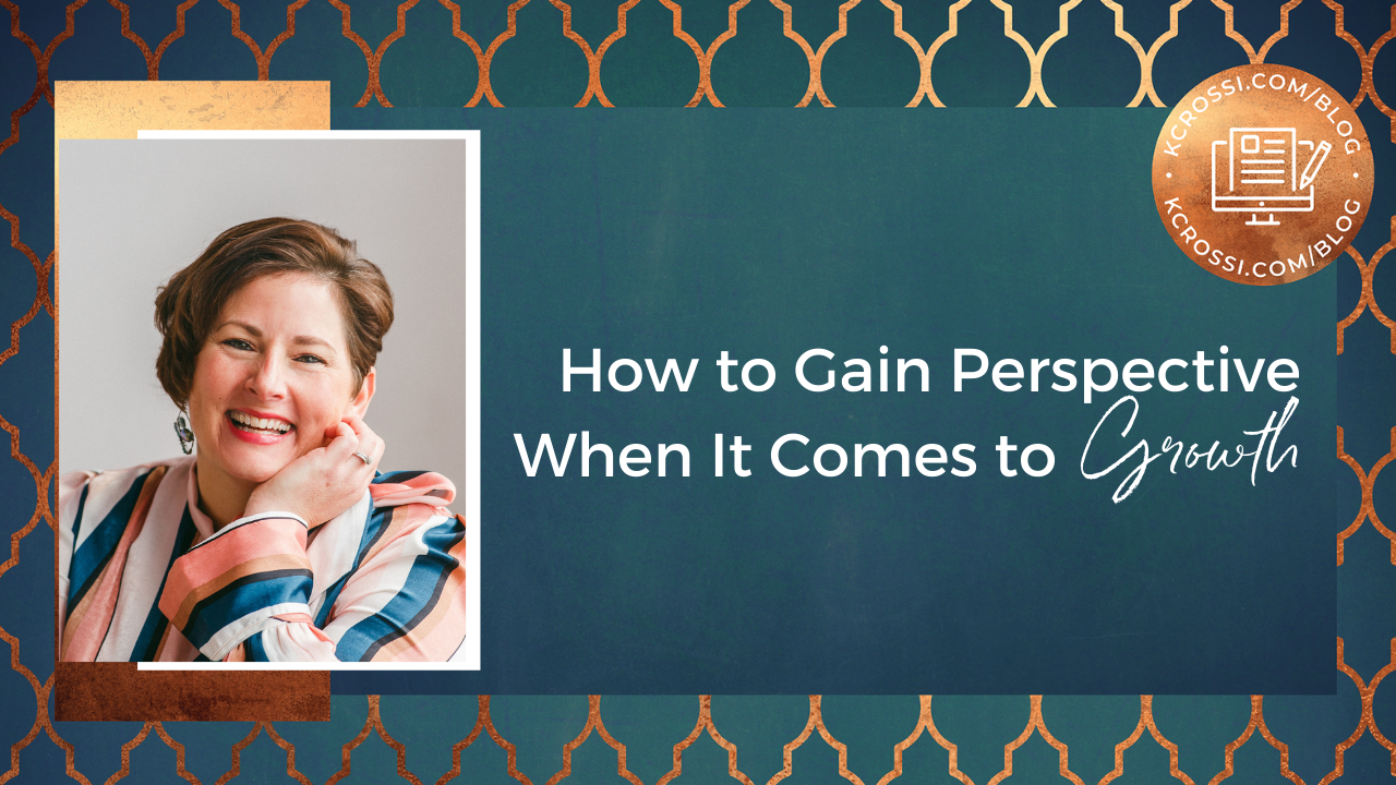 How to Gain Perspective When It Comes to Growth