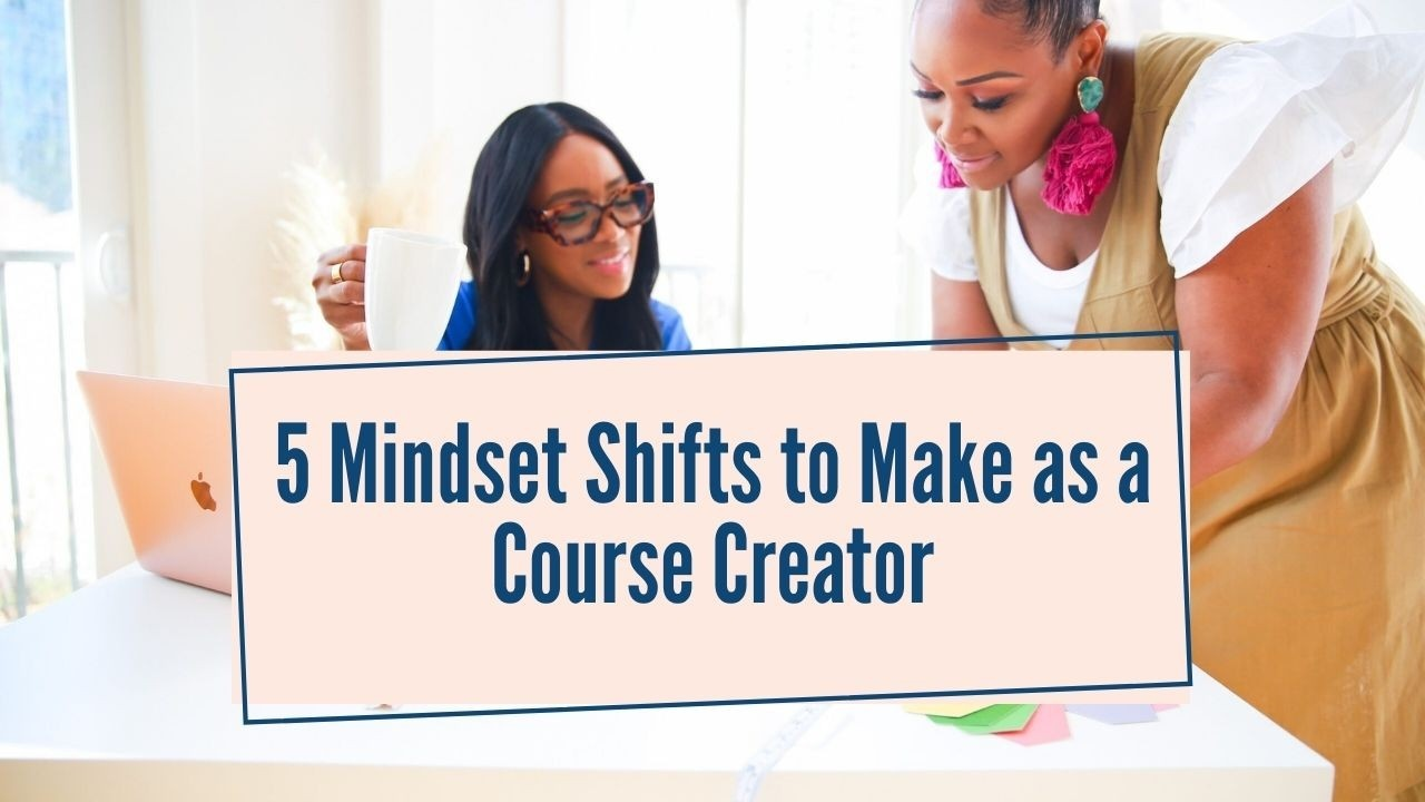5 Mindset Shifts to Make as a Course Creator