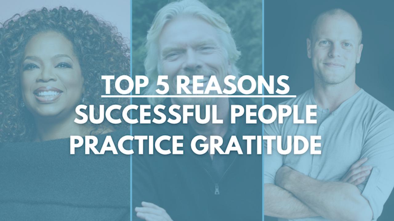 Top 5 Reasons Successful People Practice Gratitude
