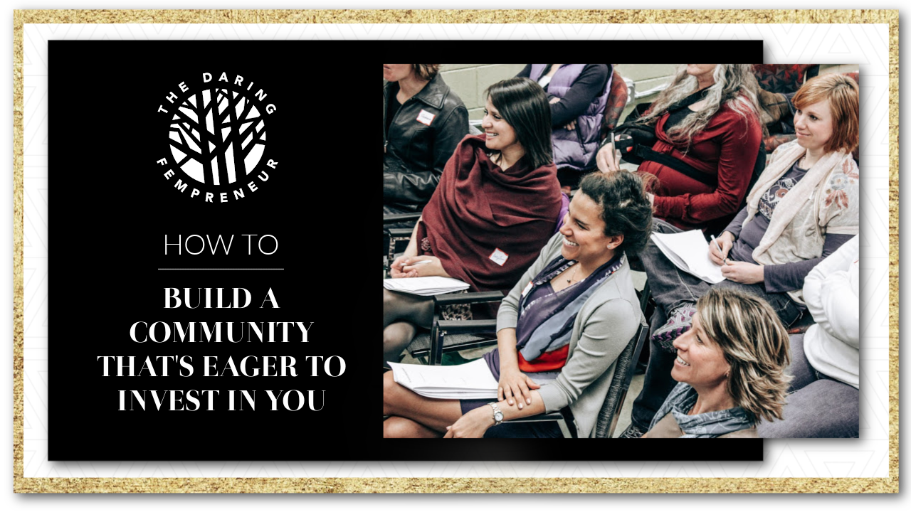 How to build a community that wants to invest in you - The Daring Fempreneur