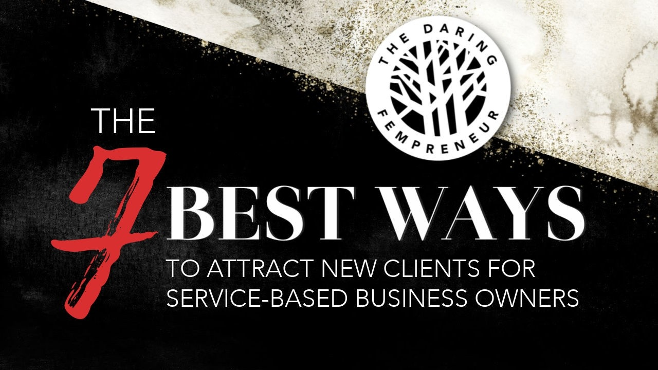The 7 Best Ways to Get New Clients for Service-Based Business Owners
