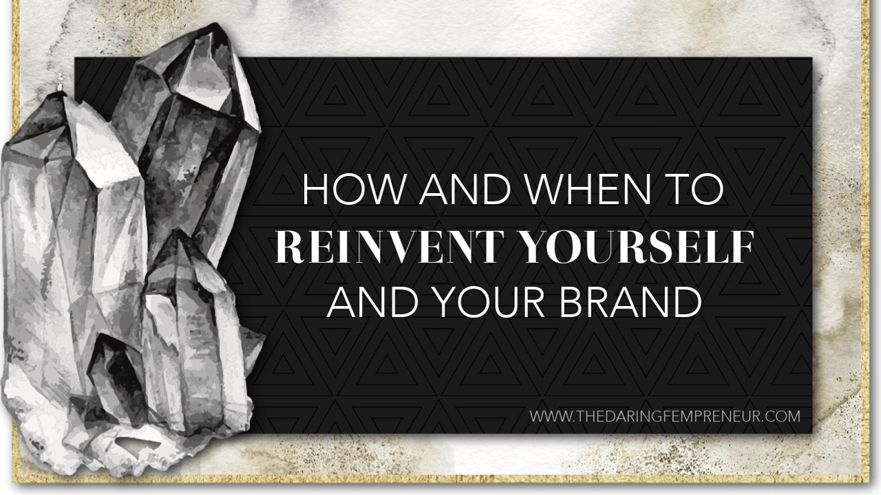 How and When to Reinvent Yourself and Your Brand