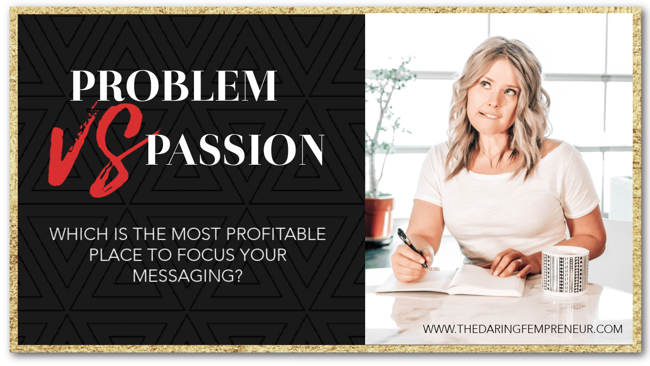 Problem vs Passion - Where is the most profitable place to focus your messaging