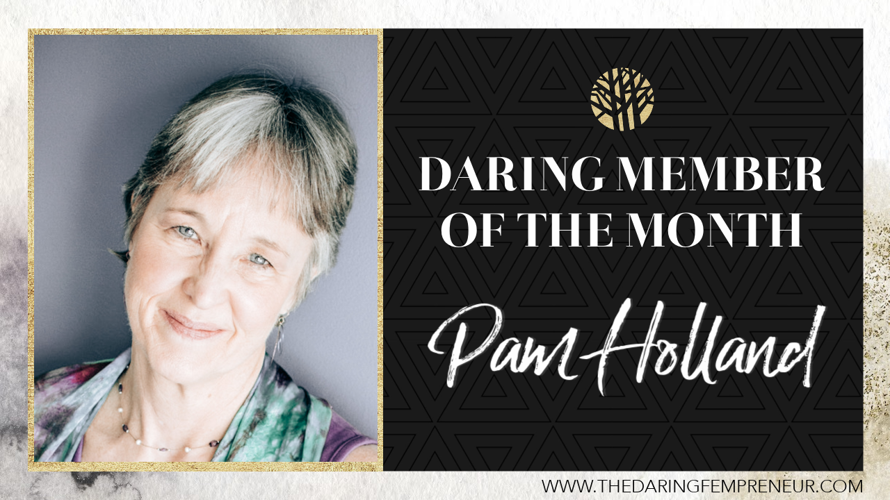 Systems to Clear Your Mental Clutter DARING MEMBER OF THE MONTH: PAM HOLLAND