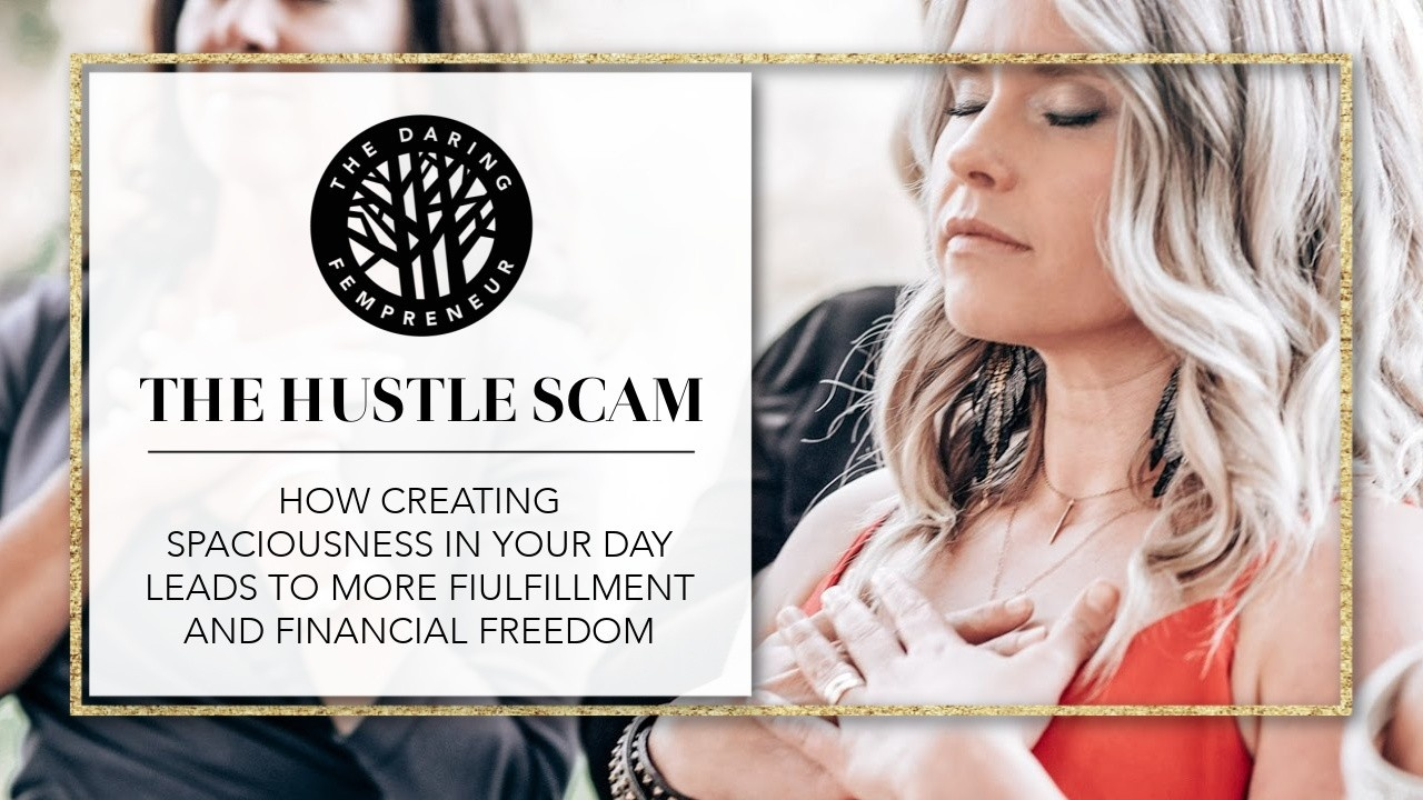 The Hustle Scam: How Creating Spaciousness in Your Day Leads to More Fulfillment and Financial Freedom