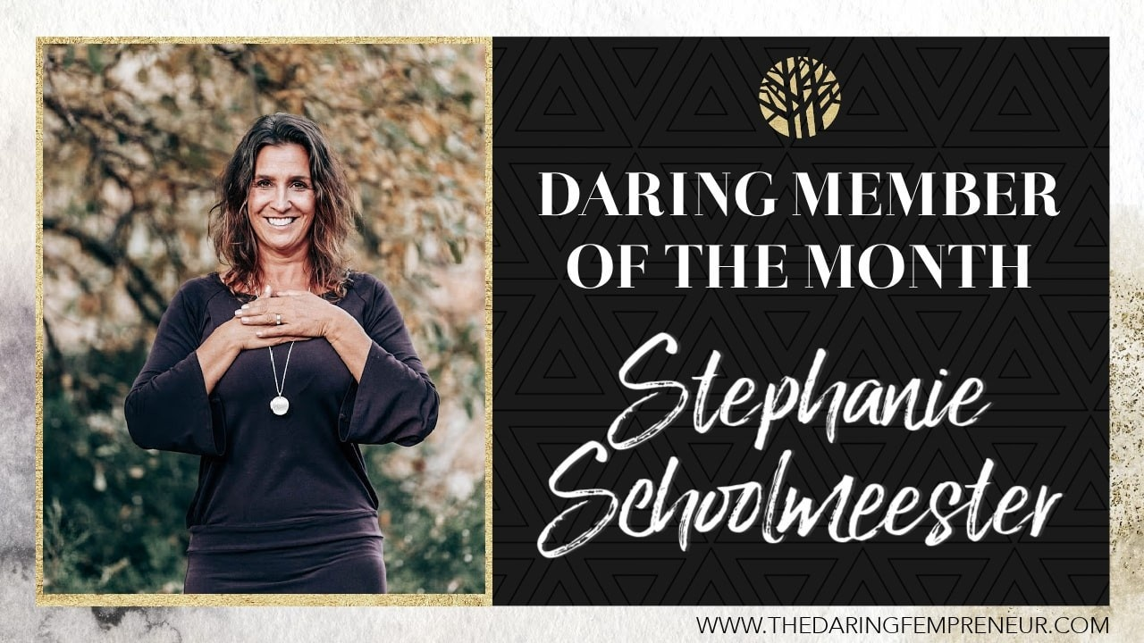 My Mission is Greater Than My Fears DARING MEMBER OF THE MONTH: STEPHANIE SCHOOLMEESTER