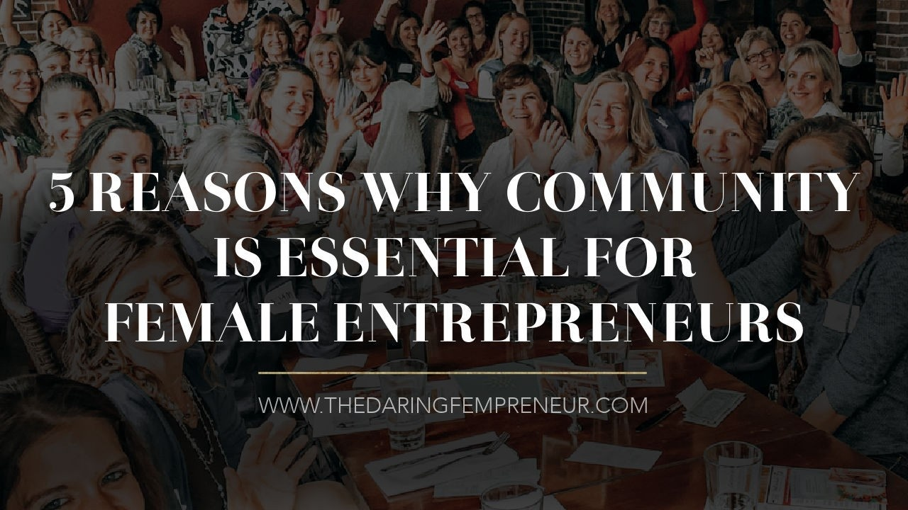 5 Reasons Why Community is Essential for Female Entrepreneurs And How to Choose a Community That's Right For You