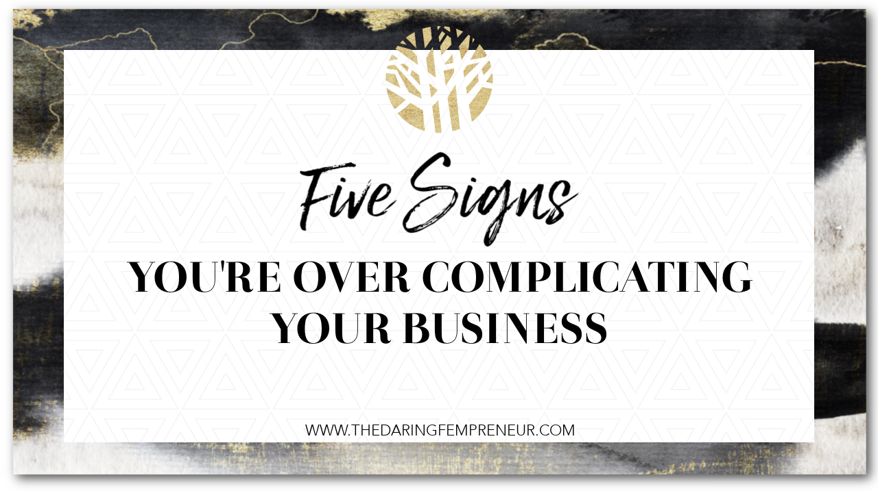 five signs you're over complicating your business