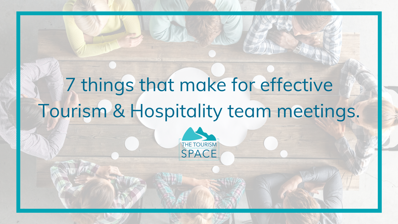 7 things that make for effective Tourism & Hospitality team meetings.