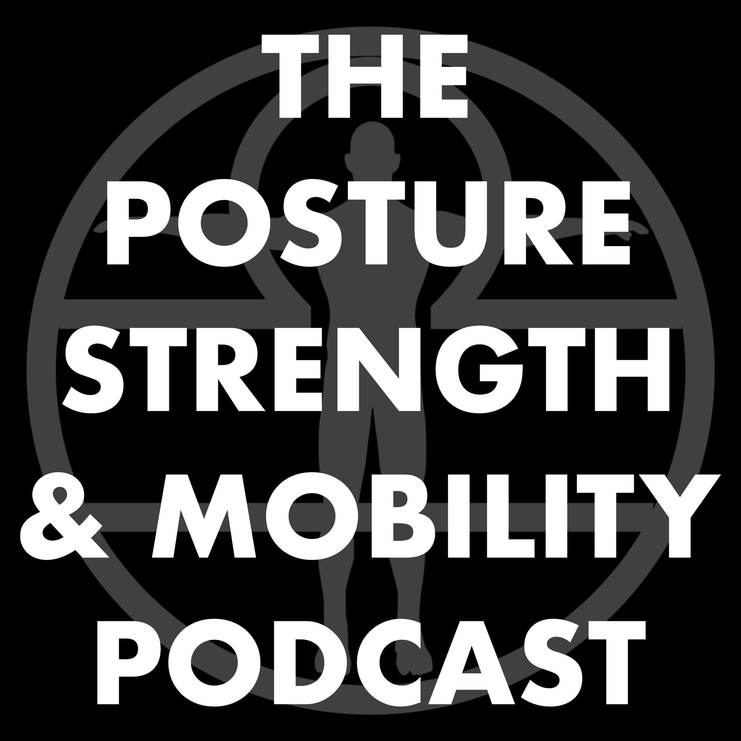 The Posture, Strength, & Mobility Podcast