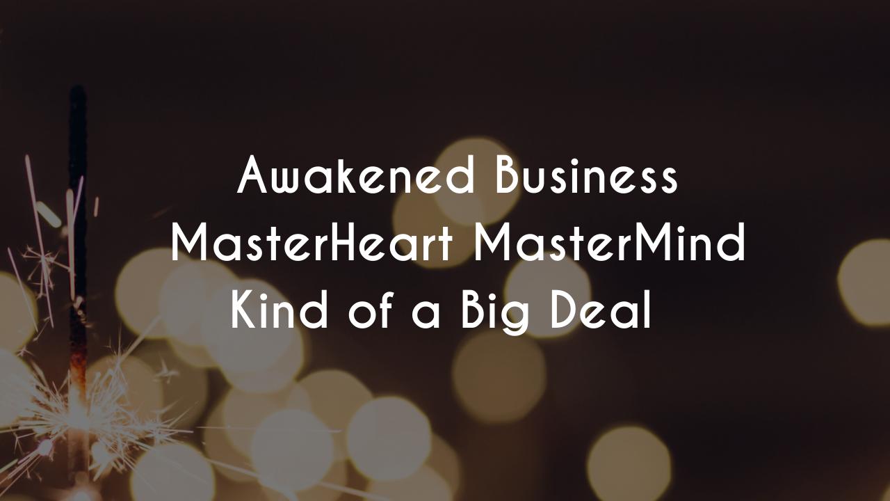 Qnacn3nwqhq9cpsk0g1w copy of awakened business masterheart mastermind kind of a big deal