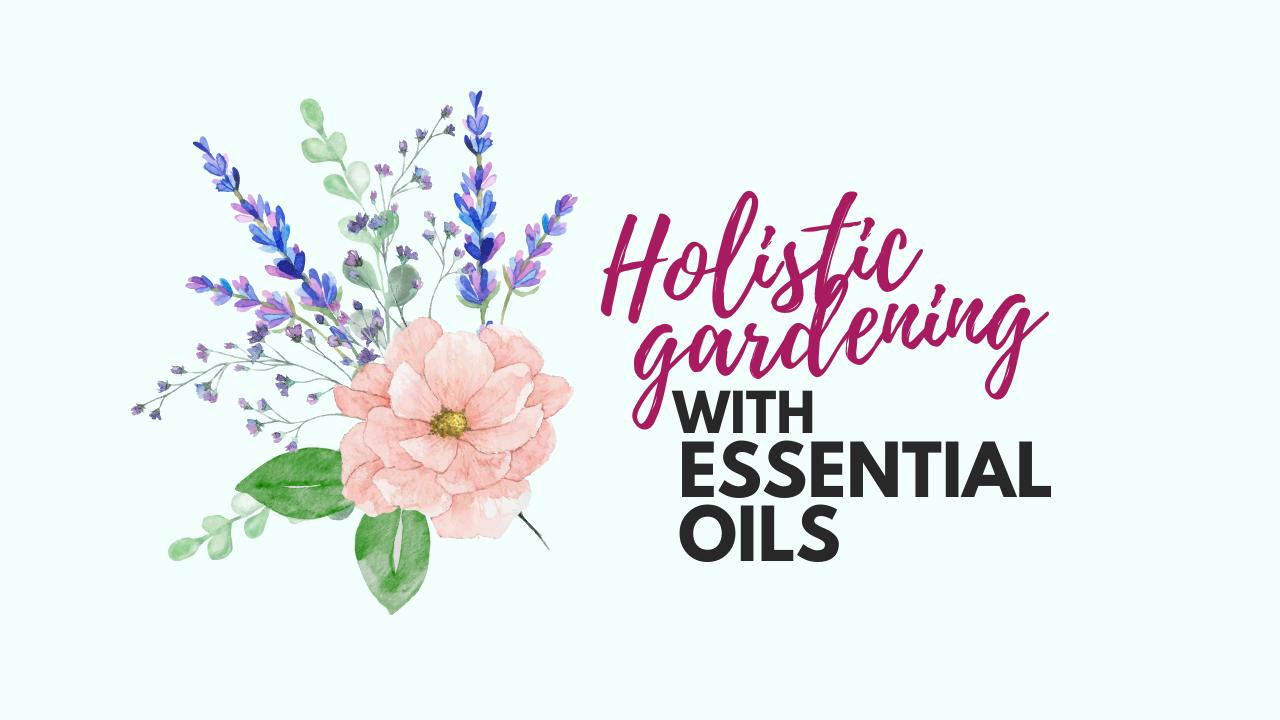 L0mjmywcrner3ubjlzxr hero holistic gardening with essential oils2