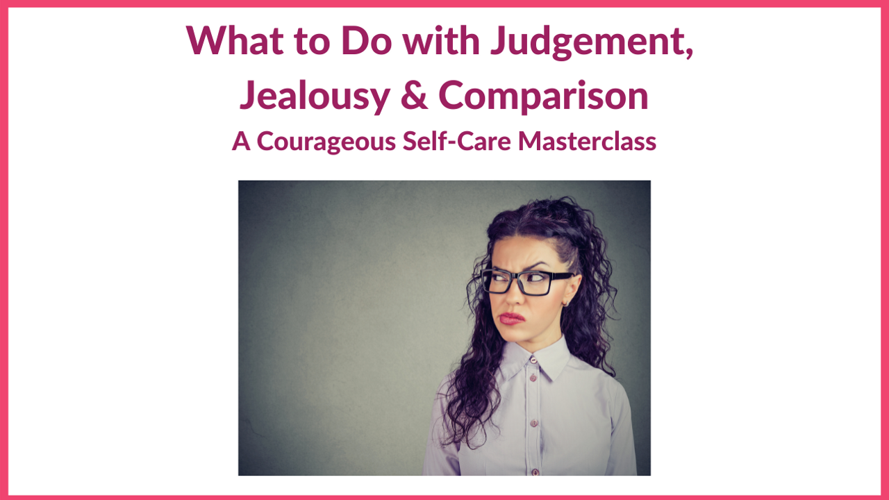 Wy78dpitls3qvlahryao masterclass what to do with judgment jealousy comparison 1