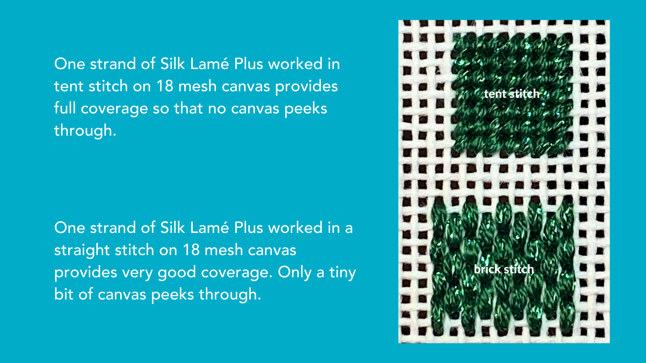 Silk Lamé Plus also works very well on 18 mesh canvas.