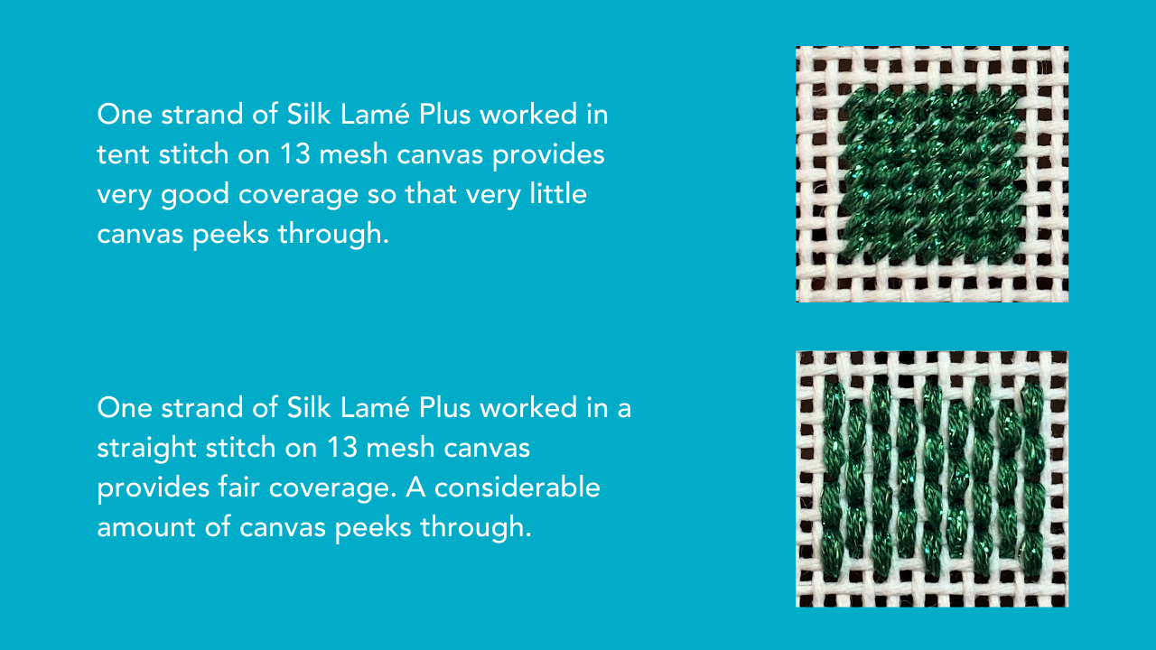 You can use Silk Lamé Plus on 13 mesh needlepoint canvas.
