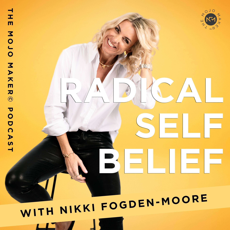 Radical Self Belief - The Mojo Maker© Podcast