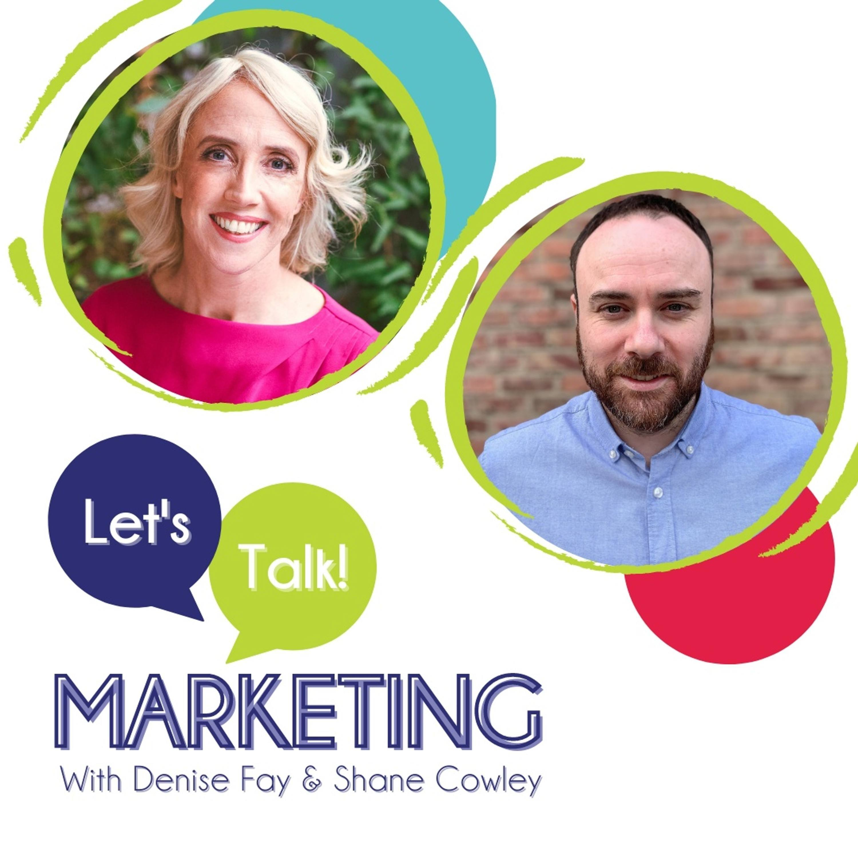 Lets Talk Marketing with Denise Fay and Shane Cowley