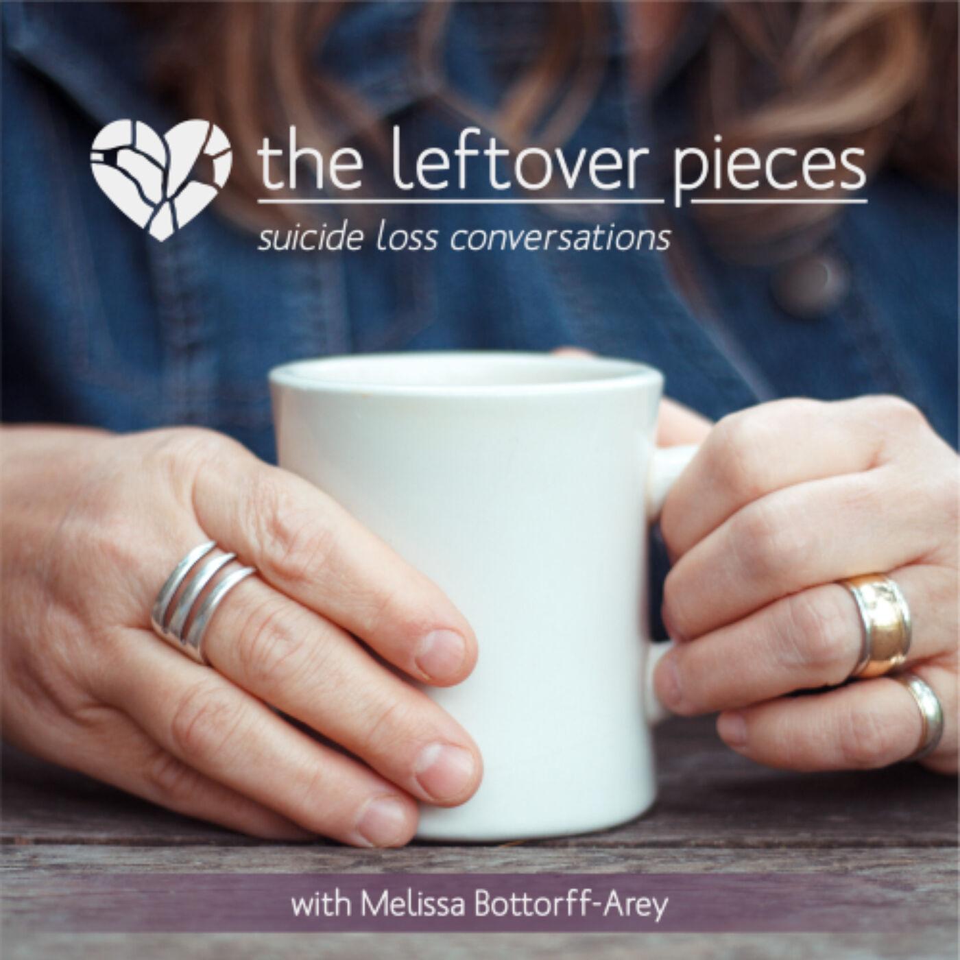 The Leftover Pieces; Suicide Loss Conversations