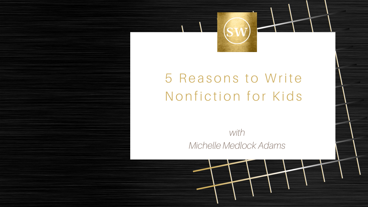 Psgjausutdghhs9imimk adams 5 reasons to write nonfiction for kids