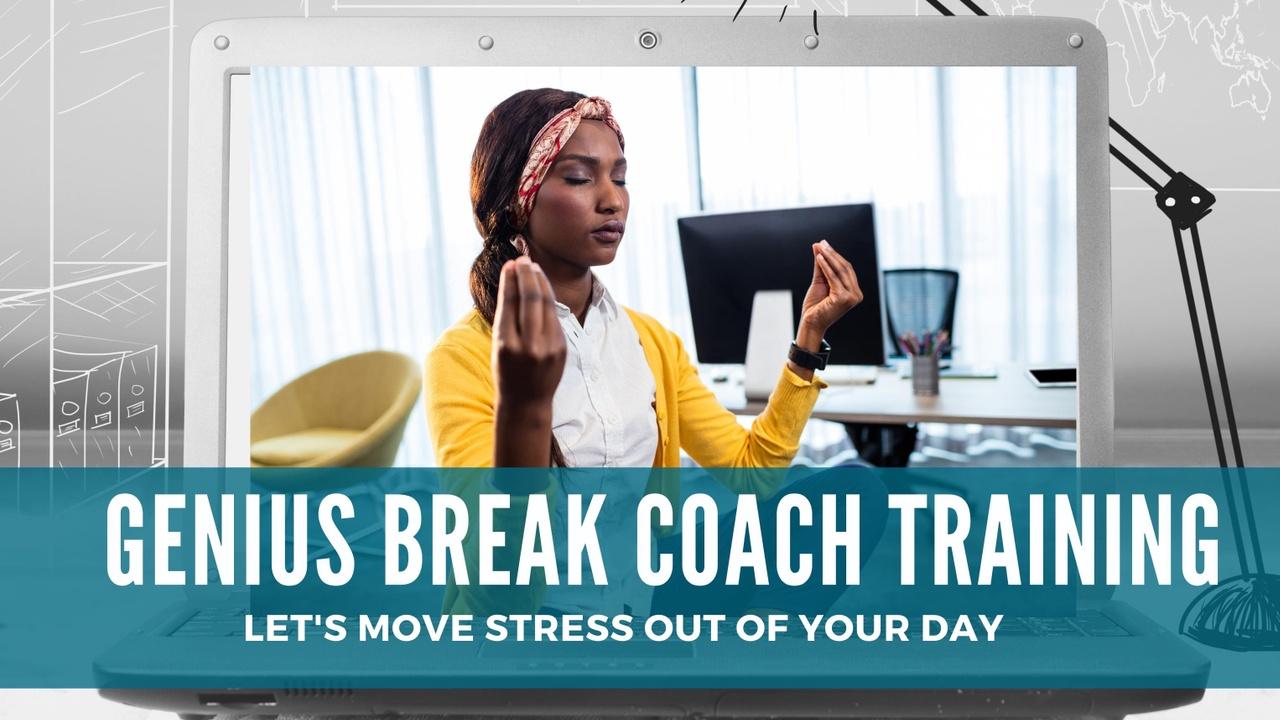 Biqxjnsvqyce7zhwzlg5 genius break coach training mar 21