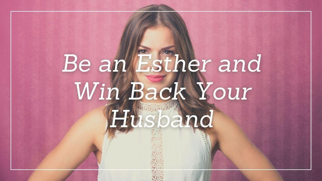 Gvpm1b3gsbcrlglxvvmp be an esther and win back your husband thumbnail