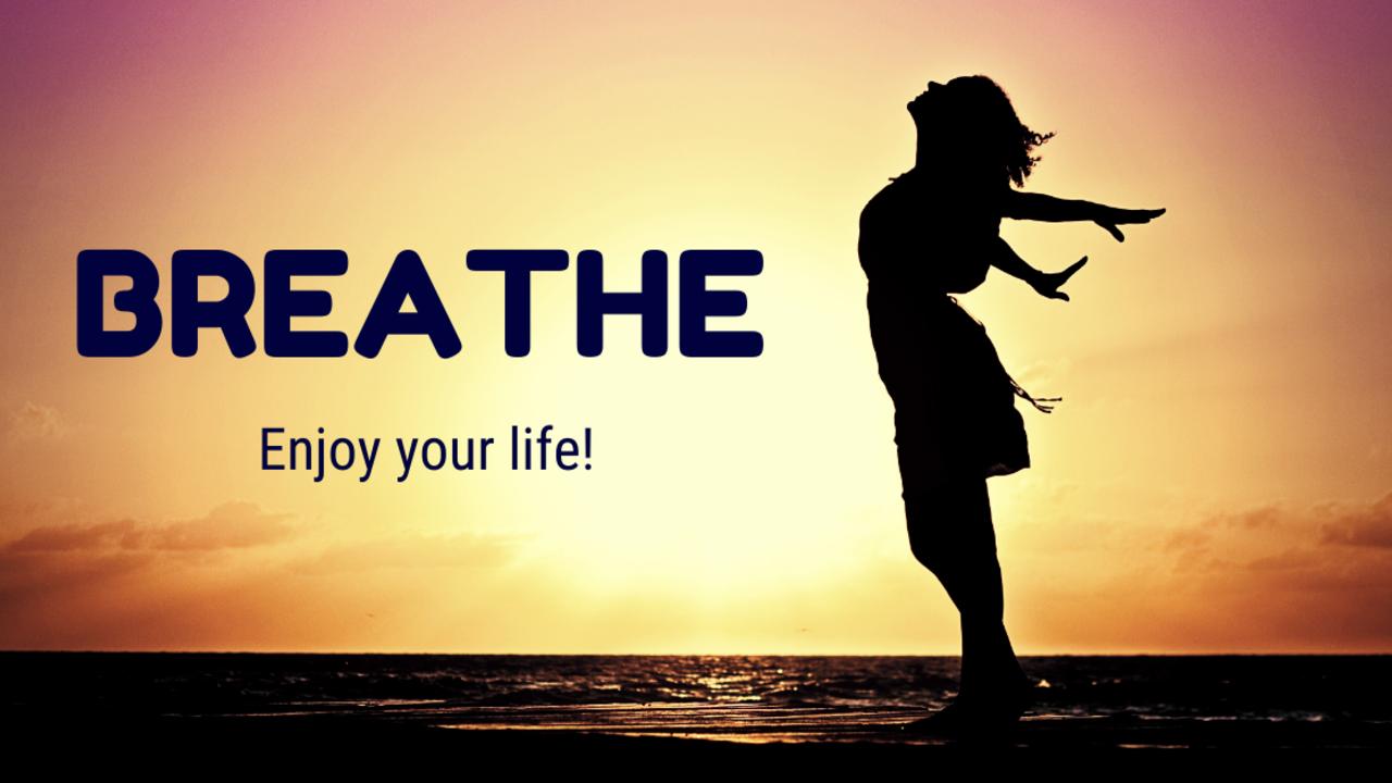 Pmtatpr6rdaz2kaqcfnd breathe enjoy your life