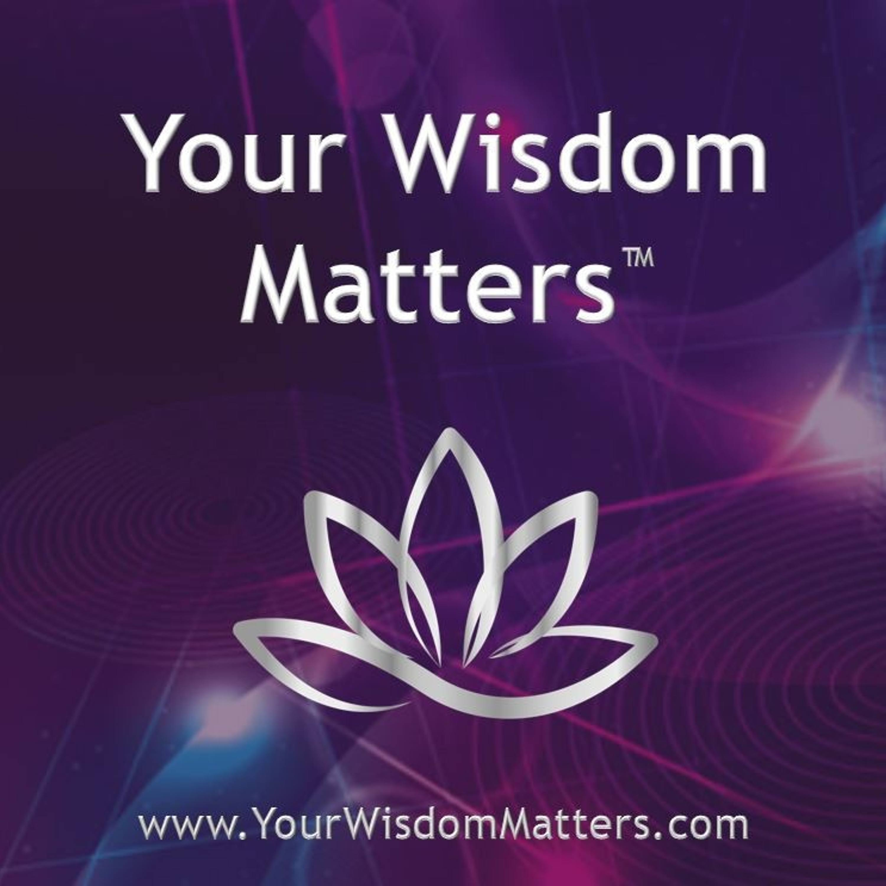 Your Wisdom Matters™ Interviews that Elevate