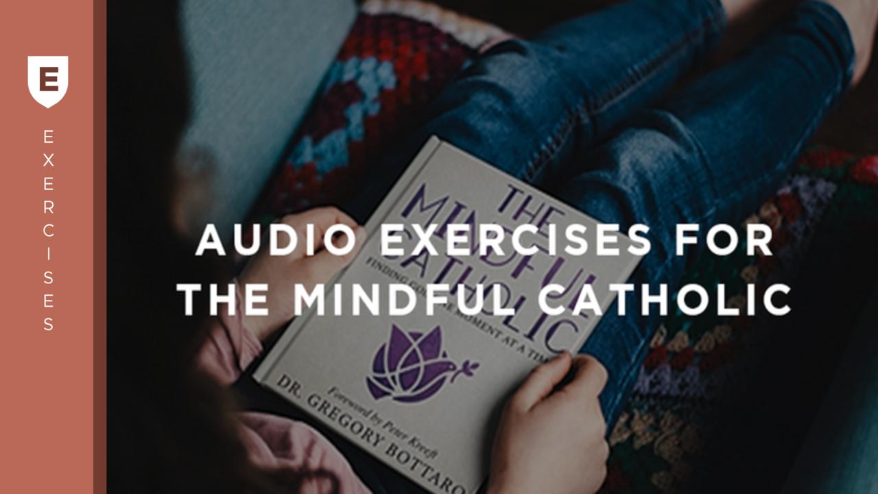 Oqzhxkoaq4gtqgbxxhsw audio exercises mindful catholic