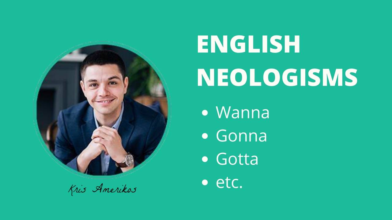 Neologisms in The English Language - Wanna, Gonna, Gotta