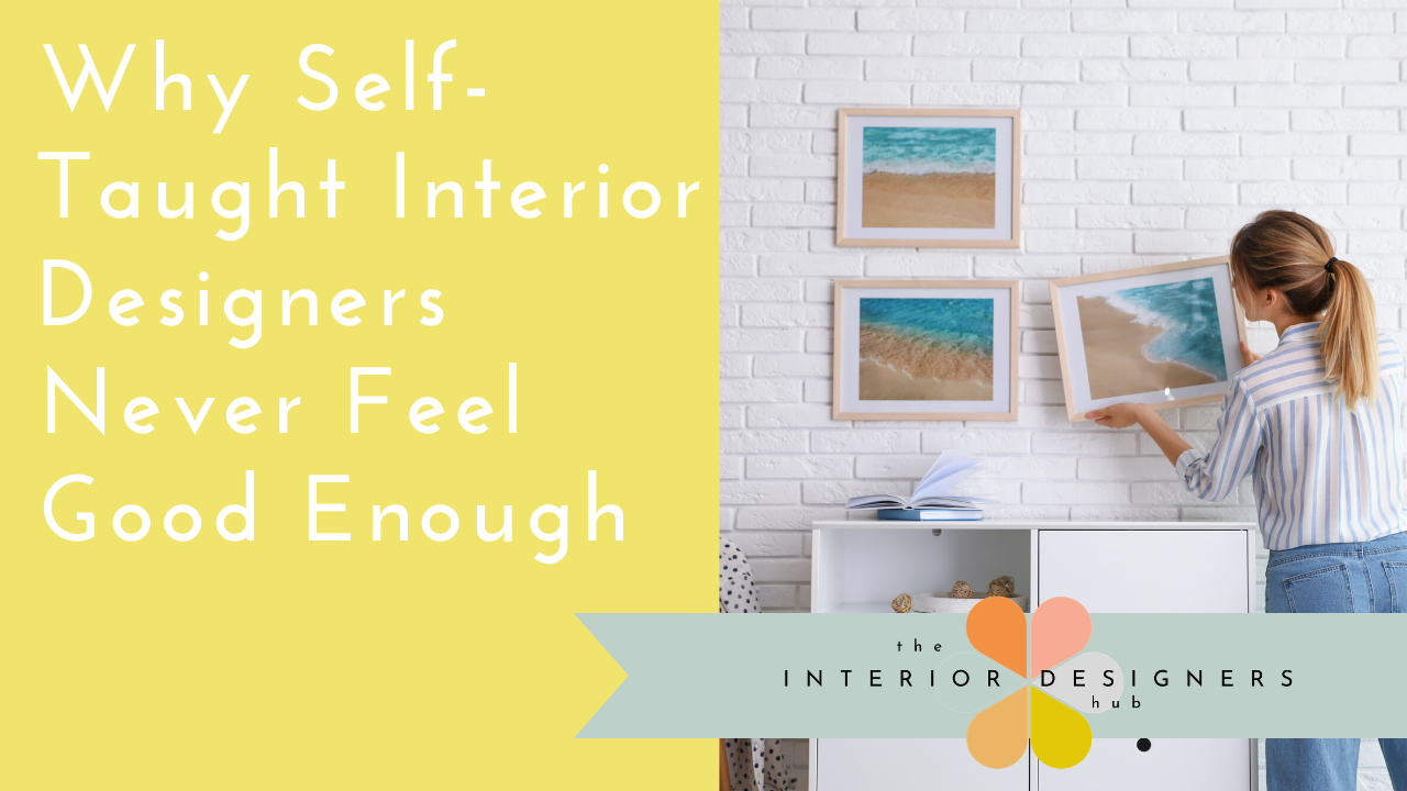 Why Self Taught Interior Designers Never Feel Good Enough
