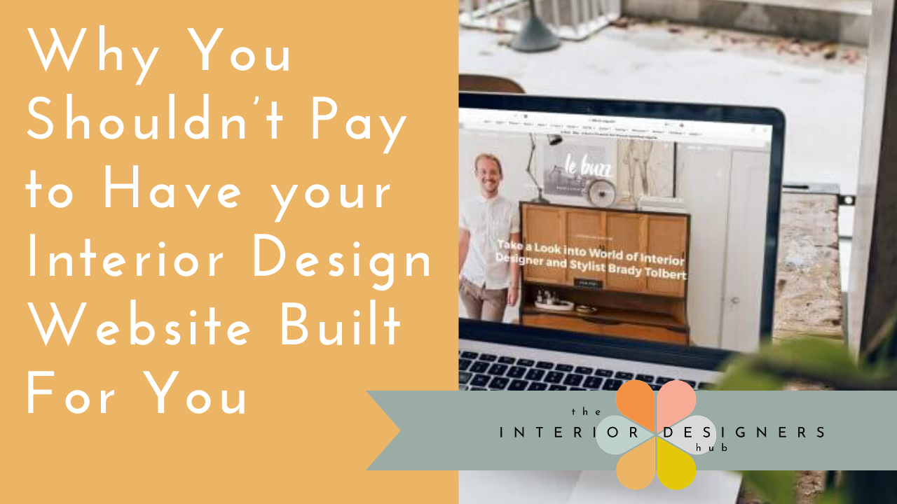 Why You Shouldn't Pay to Have your Interior Design Website Built For You