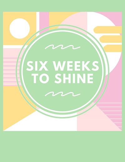 Six weeks to shine