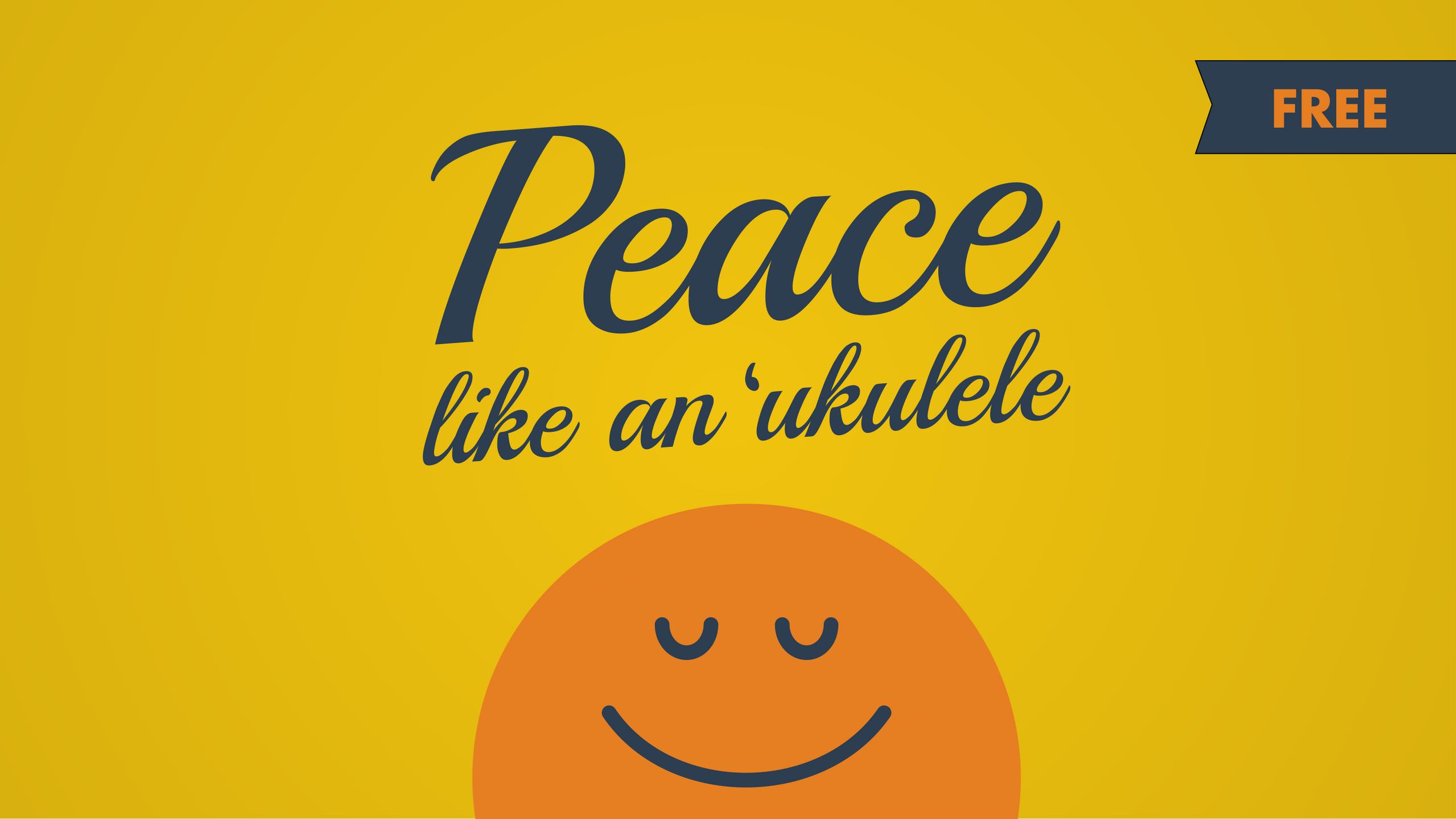 Peace Like An 'Ukulele