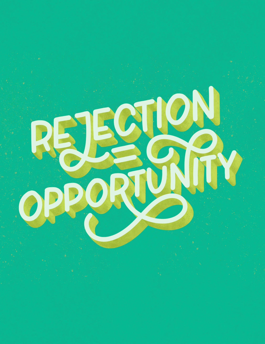 rejection equals opportunity