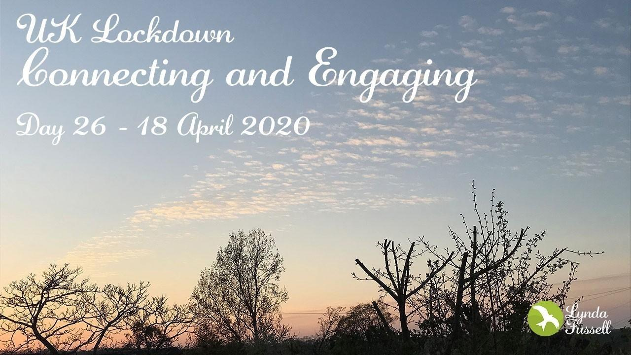 UK Lockdown - 18 April 2020: Connecting and Engaging