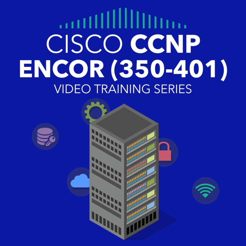 CCNP ENCOR (350-401) Complete Video Training Series