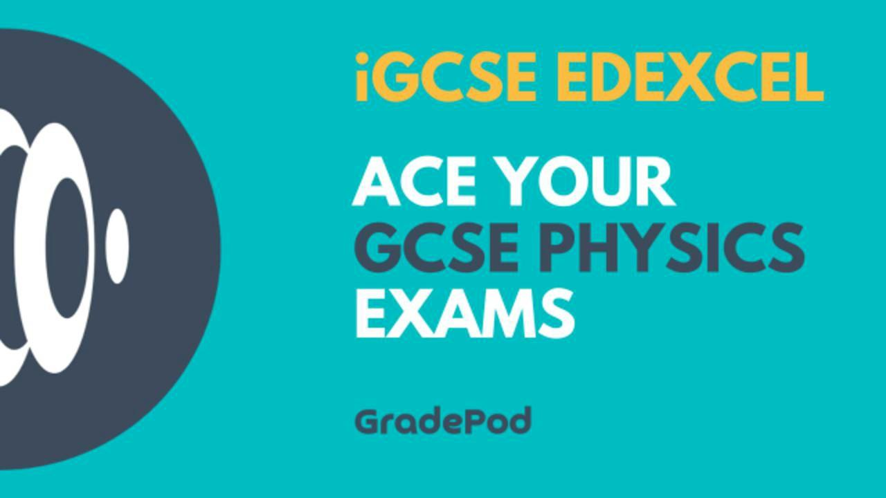 Ace Your IGCSE Physics Exams Edexcel 4PH1 Revision Course