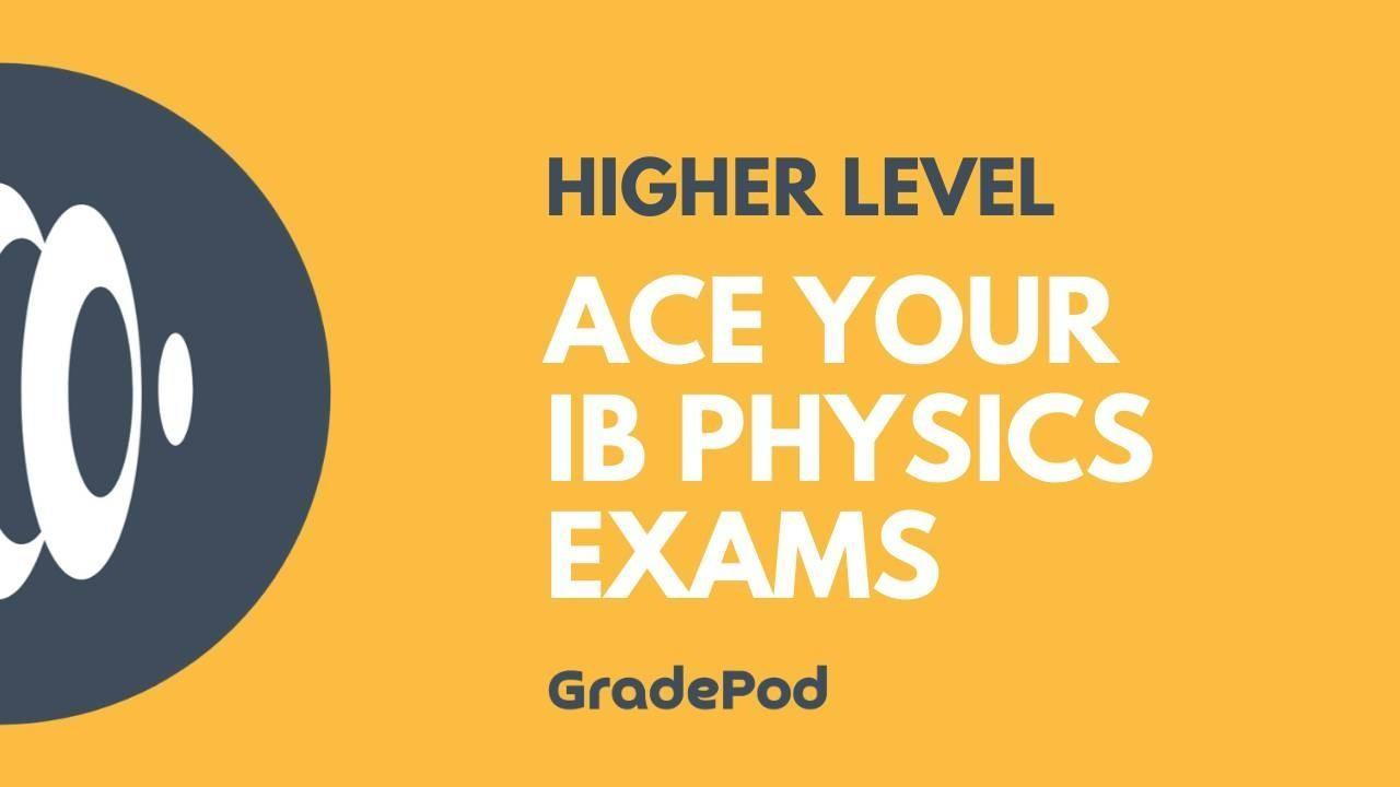 Ace Your IB Physics Higher Level Exams Revision Course