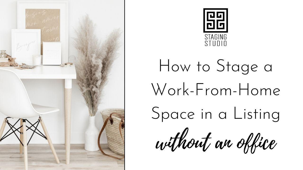 How to Stage a Work-From-Home Space in a Listing Without an Office