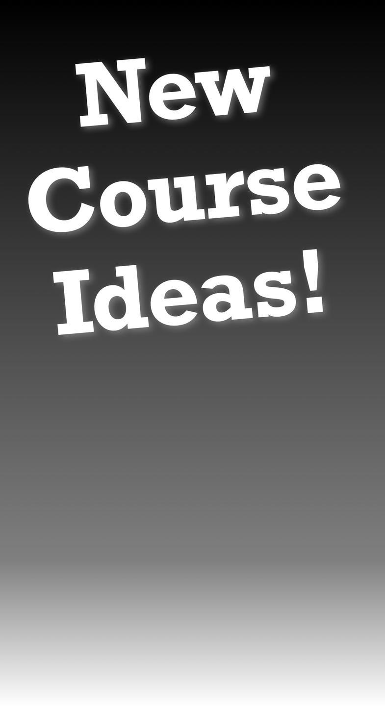 New Course Ideas