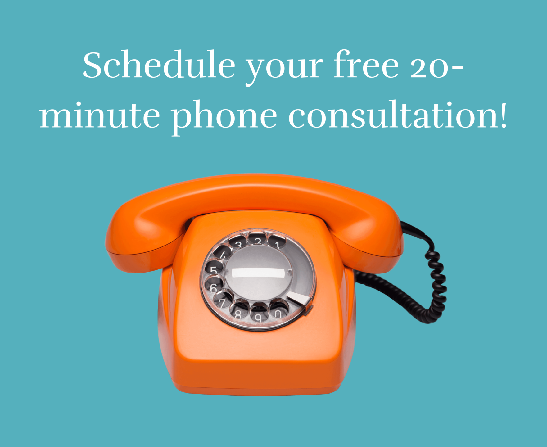 Schedule your free 20-minute phone consultation!