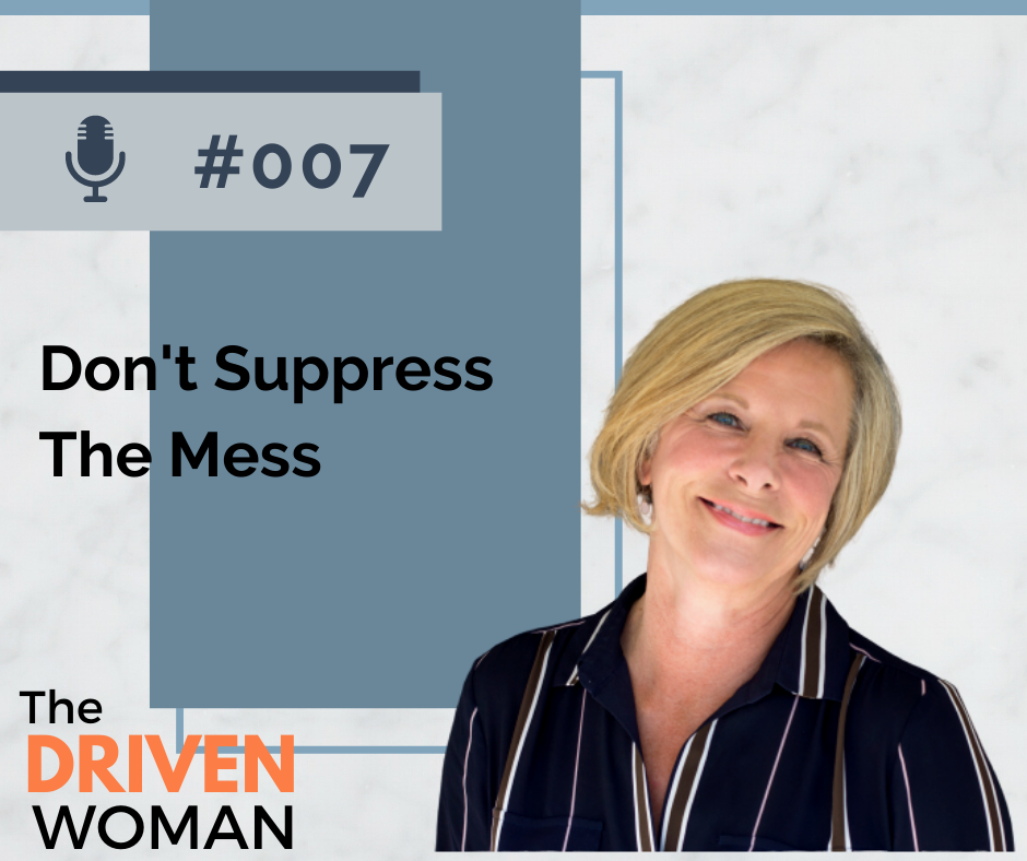 The Driven Woman Podcast - Don't Suppress the Mess