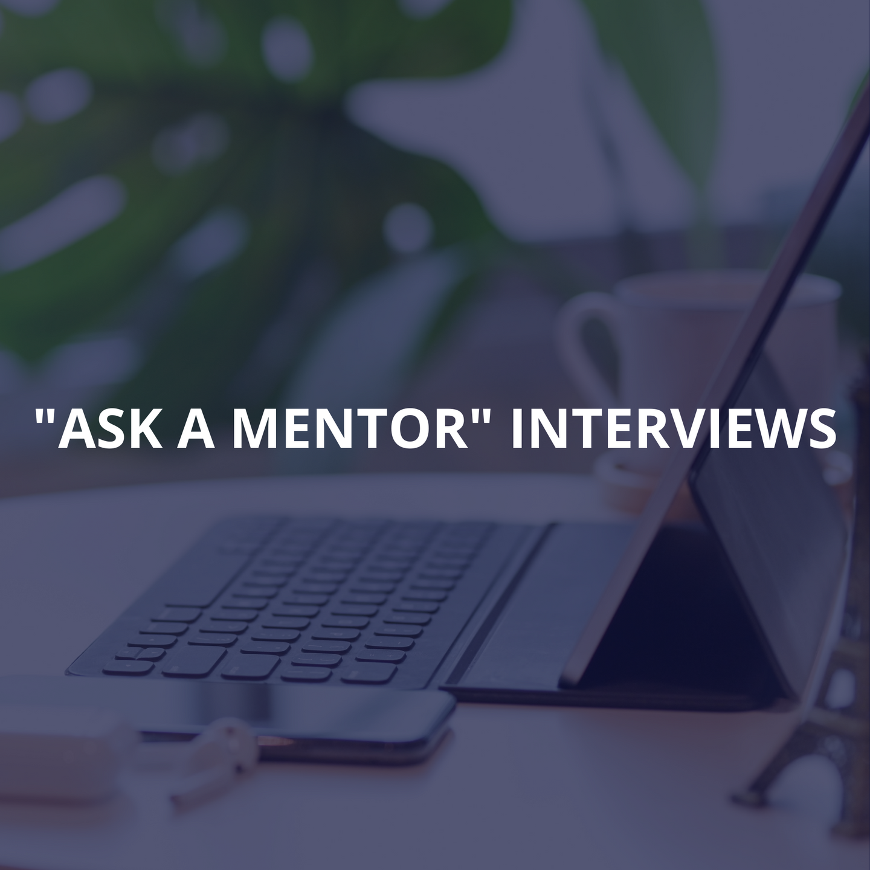 Ask a Mentor Interviews