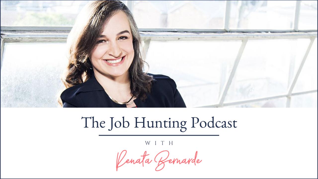 The Job Hunting Podcast - Renata Bernarde
