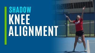 Knee Alignment Serves (Shadow)