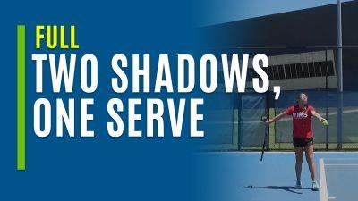 Two Shadows, One Serve