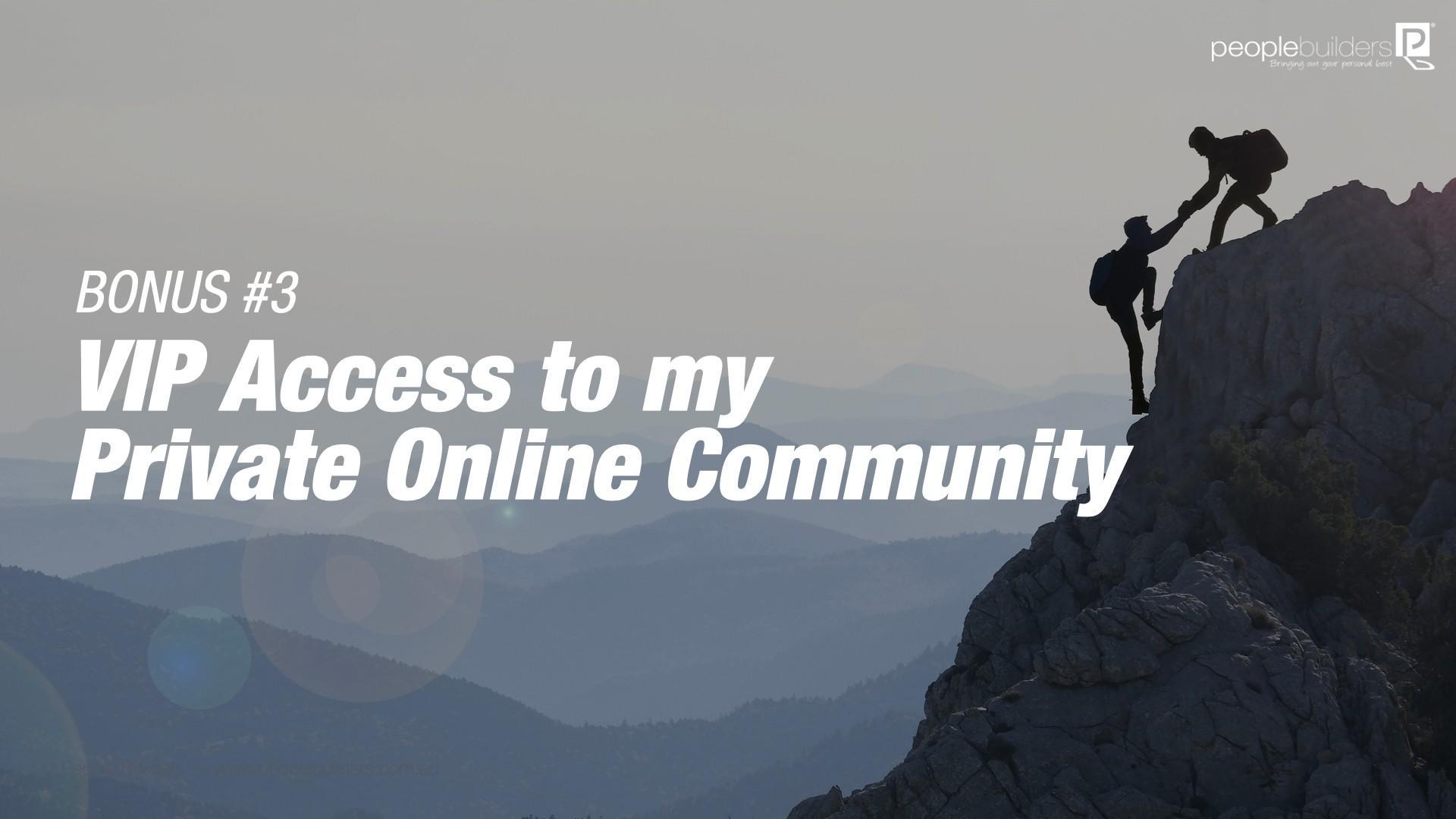 Bonus#3: VIP Access to My Private Online Community