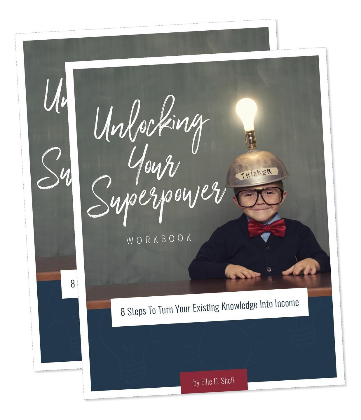 Unlocking Your Superpower: 8 Steps to Turn Your Existing Knowledge Into Income Workbook