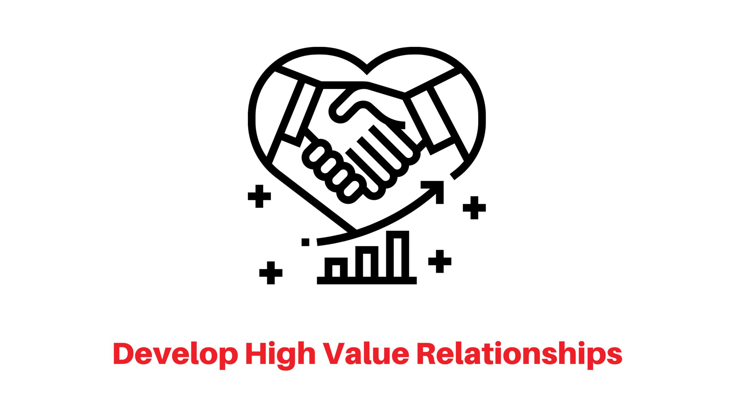 Develop high value relationships