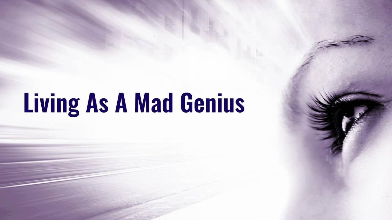 Living as a Mad Genius
